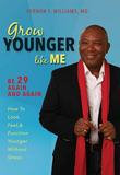 Advantage Media Group Grow Younger Like Me: Feel 29 Again And Again: How To Look, Feel, And Function Younger, Without Stress