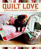 Taunton Press, Incorporated Quilt Love: Simple Quilts to Stitch and Treasure