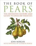 Chelsea Green Publishing The Book of Pears: The Definitive History and Guide to Over 500 Varieties