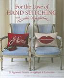 C & T Publishing For the Love of Hand Stitching with Jan Constantine: 20 Signature Projects to Applique & Embroider