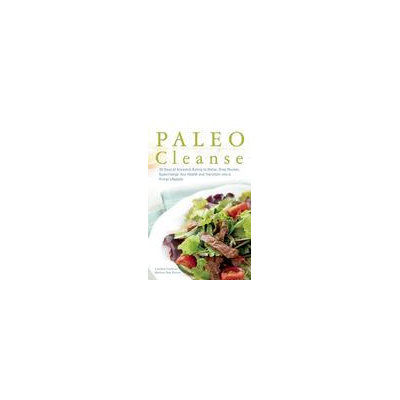 Ulysses Press Paleo Cleanse: 30 Days of Ancestral Eating to Detox, Drop Pounds, Supercharge Your Health and Transition into a Pr