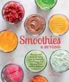 Weldon Owen Smoothies and Beyond: Recipes and Ideas for Using Your Pro-blender for Any Meal of the Day from Batters to Soups to Desserts