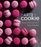 Weldon Owen The Art of the Cookie: Baking Up Inspiration by the Dozen