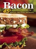 I5 Publishing Bacon: 45+ Mouthwatering Recipes for Appetizers, Main Dishes, and Desserts
