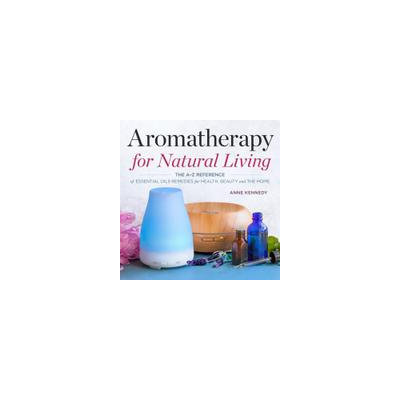 Callisto Media Aromatherapy for Natural Living: The A-Z Reference of Essential Oils Remedies for Health, Beauty, and the Home