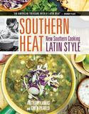 The Taunton Press Southern Heat: New Southern Cooking Latin Style