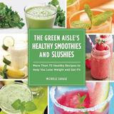 Skyhorse Publishing, Inc. The Green Aisle's Healthy Smoothies and Slushies (Hardcover)