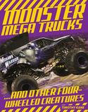 Triumph Books Monster Mega Trucks. And Other Four-Wheeled Creatures