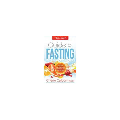 Charisma Media The Juice Lady's Guide to Fasting: Cleanse and Revitalize Your Body the Healthy Way