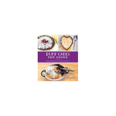 Race Point Publishing Clean And Easy Dump Cakes: Nearly 100 Recipes To Dump, Bake, And Devour