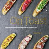 Quarry Books Toast: Tartine, Crostini, And Open-faced Sandwiches