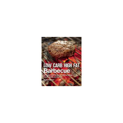 Skyhorse Publishing Low Carb High Fat Barbecue: 80 Healthy LCHF Recipes for Summer Grilling, Sauces, Salads, and Desserts