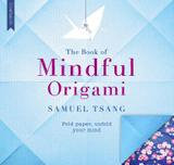 Quercus The Book Of Mindful Origami: Fold Paper, Unfold Your Mind