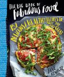 Rizzoli The Big Book Of Fabulous Food: 153 Healthy, Flavour-packed Recipes To Make You Feel Great