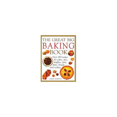 Southwater The Great Big Baking Book: Over 200 Recipes For Cakes, Pies, Muffins, Tarts, Buns, Breads And Cookies