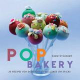 Ryland Peters & Small Pop Bakery: 25 Recipes for Delicious Little Cakes on Sticks