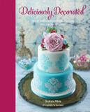 Ryland Peters & Small Deliciously Decorated: Over 40 Delectable Recipes for Show-Stopping Cakes, Cupcakes and Cookies
