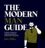 Rizzoli The Modern Man Guide: A Guide To Being The Ultimate Gentleman - Without The Boring Bits