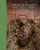 Burgess Lea Press Field & Feast: Sublime Food from a Brave New Farm