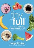 Benbella Books, Inc. Tiny and Full: Discover Why Only Eating a Vegan Breakfast Will Keep You Tiny and Full for Life