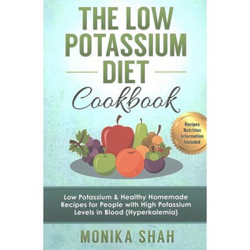 Createspace Publishing Low Potassium Diet Cookbook: 85 Low Potassium & Healthy Homemade Recipes for People with High Potassium Levels in Blood (Hyperkalemia)