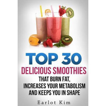 Createspace Publishing Smoothies: Top 30 Delicious Smoothies That Burns Fat, Increases Your Metabolism and Keeps You In Shape