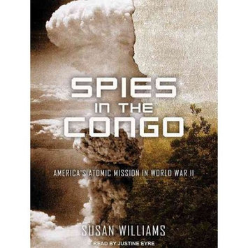 Tantor Media Inc Spies in the Congo: America's Atomic Mission in World War II