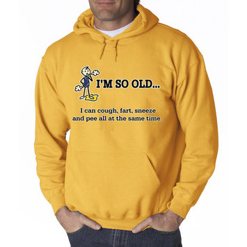 Way 007 - Hoodie I'm So Old I Can Cough Fart Sneeze Pee Same Time Sweatshirt