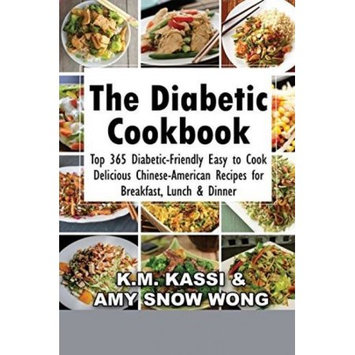 Createspace Publishing The Diabetic Cookbook: Top 365 Diabetic-Friendly Easy to Cook Delicious Chinese-American Recipes for Breakfast, Lunch & Dinner