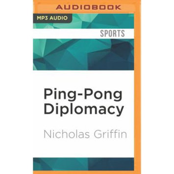 Brilliance Audio Ping-Pong Diplomacy: The Secret History Behind the Game That Changed the World