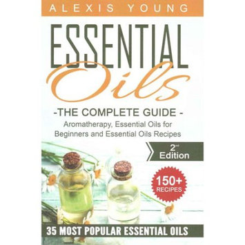 Createspace Publishing Essential Oils for Beginners: The Complete Guide: Aromatherapy, Essential Oils, and Essential Oils Recipes