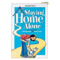 Staying Home Alone: A Girl's Guide to Staying Safe and Having Fun