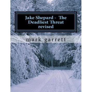 Createspace Publishing Jake Shepard The Deadliest Threat