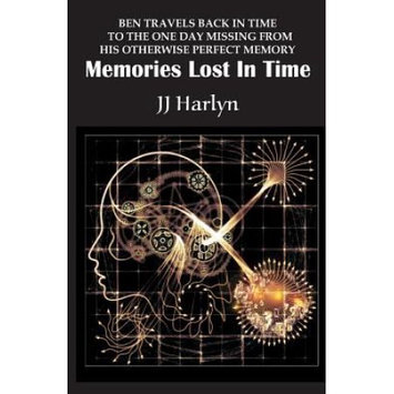 Createspace Publishing Memories Lost In Time: Ben travels back in time to the one day missing from his otherwise perfect memory