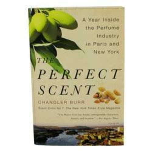 The Perfect Scent by Chandler Burr - A Year Inside The Perfume Industry In Paris and New York - Softcover -- - 460799