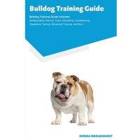 Ocean Blue Publishing Bulldog Training Guide Bulldog Training Guide Includes: Bulldog Agility Training, Tricks, Socializing, Housetraining, Obedience Tr