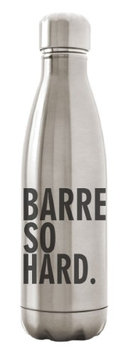 Custom Apparel R Us Stainless Steel Water Bottle Double Wall Vacuum Insulated 17 oz Barre So Hard