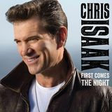 Fye First Comes the Night [Deluxe Edition] by Chris Isaak