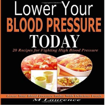 Createspace Publishing Blood Pressure: Lower Your Blood Pressure Today with Delicious Foods, 20 Recipes Fighting High Blood Pressure and Win with Healthy Natural Foods