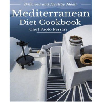 Createspace Publishing Mediterranean Diet Cookbook - Delicious and Healthy Mediterranean Meals: Mediterranean Diet for Beginners