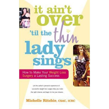 It Ainat Over Atill the Thin Lady Sings : How to Make Your Weight-Loss Surgery a Lasting Success [book_format: book_format-paperback]