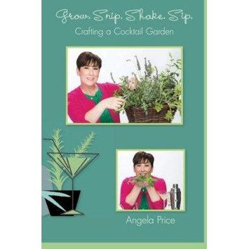 Eden Condensed Grow. Snip. Shake. Sip.: Crafting A Cocktail Garden