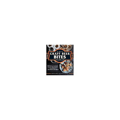Craft Beer Bites Cookbook: 100 Recipes for Sliders, Skewers, Mini Desserts, and More-All Made With