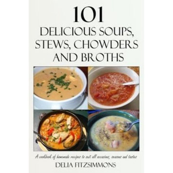 Createspace Publishing 101 Delicious Soups, Stews, Chowders and Broths: A cookbook of homemade recipes to suit all occasions, seasons and tastes