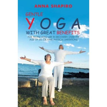 Lulu Publishing Services Gentle Yoga With Great Benefits: For people who are in recovery, over the age of 60, or have physical limitations