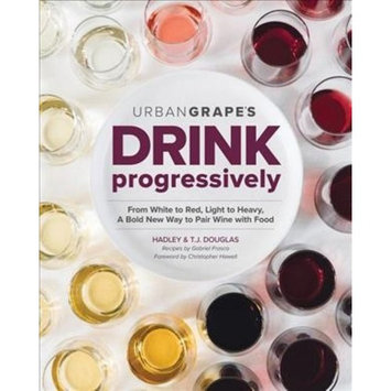 Drink Progressively : A Bold New Way to Pair Wine and Food (Paperback) (Hadley Douglas & T. J. Douglas)