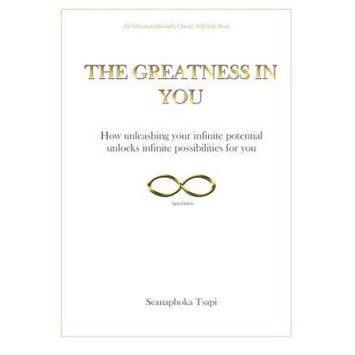 Seanaphoka Tsapi THE GREATNESS IN YOU: How unleashing your infinite potential, unlocks infinite possibilities for you
