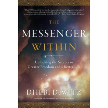 Heart & Soul Academy, The The Messenger Within: Unlocking the Secrets to Greater Freedom and a Better Life