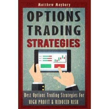 Createspace Publishing Options Trading: Strategies - Best Options Trading Strategies For High Profit & Reduced Risk