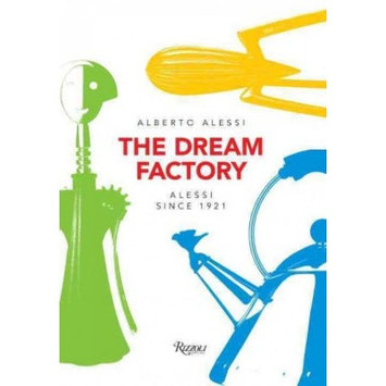 The Dream Factory : Alessi Since 1921